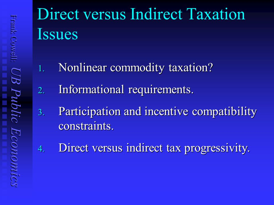 Frank Cowell: UB Public Economics Direct versus Indirect Taxation Issues 1.