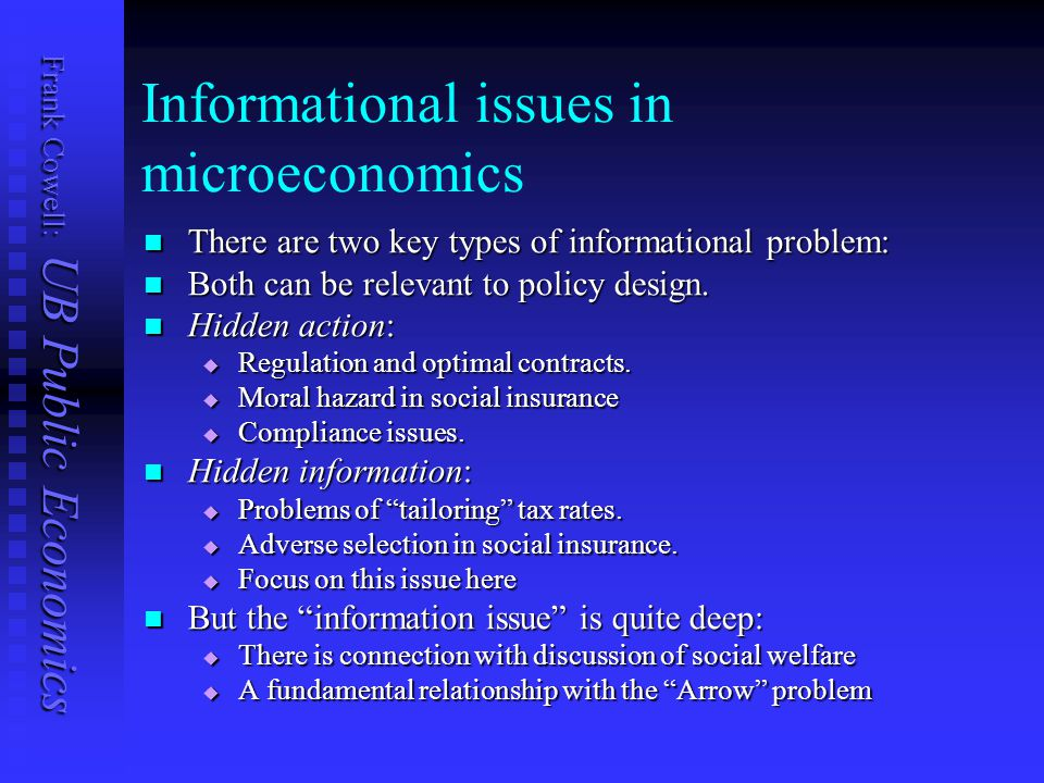 Frank Cowell: UB Public Economics Informational issues in microeconomics There are two key types of informational problem: There are two key types of