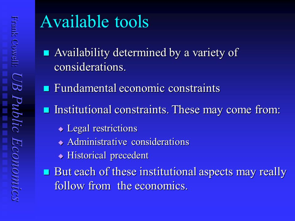 Frank Cowell: UB Public Economics Available tools Availability determined by a variety of considerations.