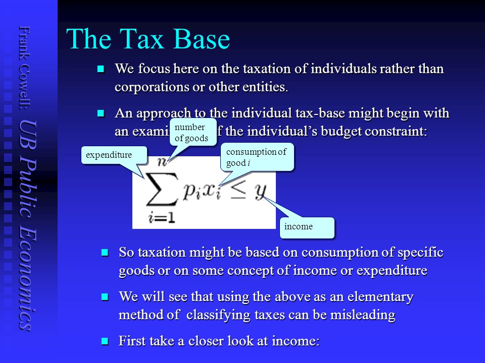 Frank Cowell: UB Public Economics We focus here on the taxation of individuals rather than corporations or other entities.