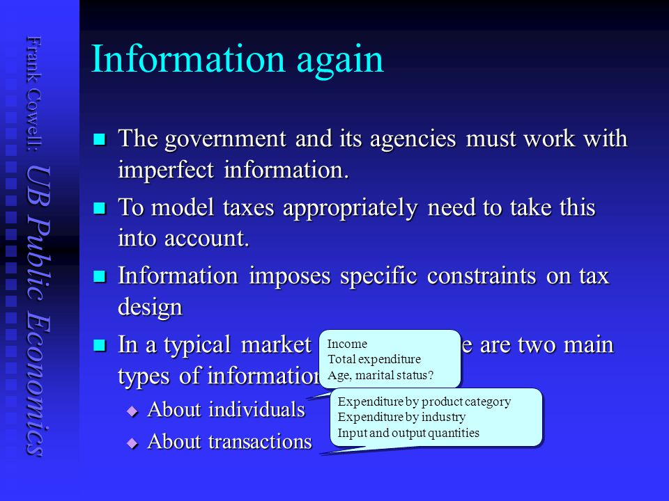 Frank Cowell: UB Public Economics Information again The government and its agencies must work with imperfect information.