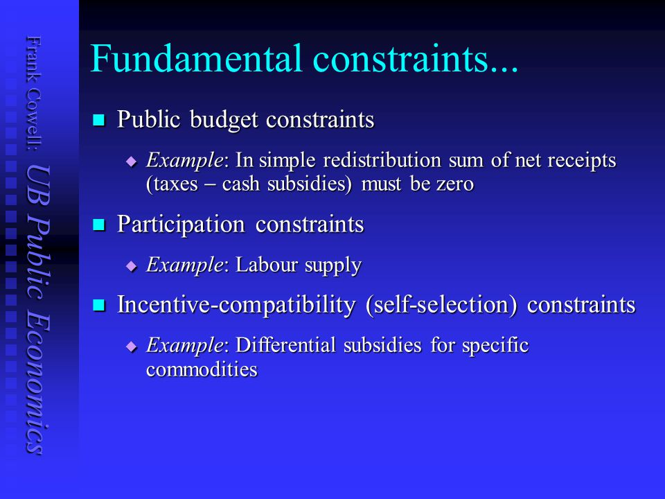 Frank Cowell: UB Public Economics Fundamental constraints... Public budget constraints Public budget constraints  Example: In simple redistribution s