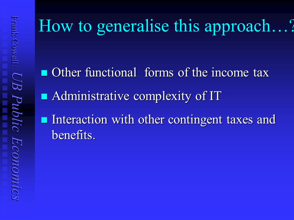 Frank Cowell: UB Public Economics How to generalise this approach….