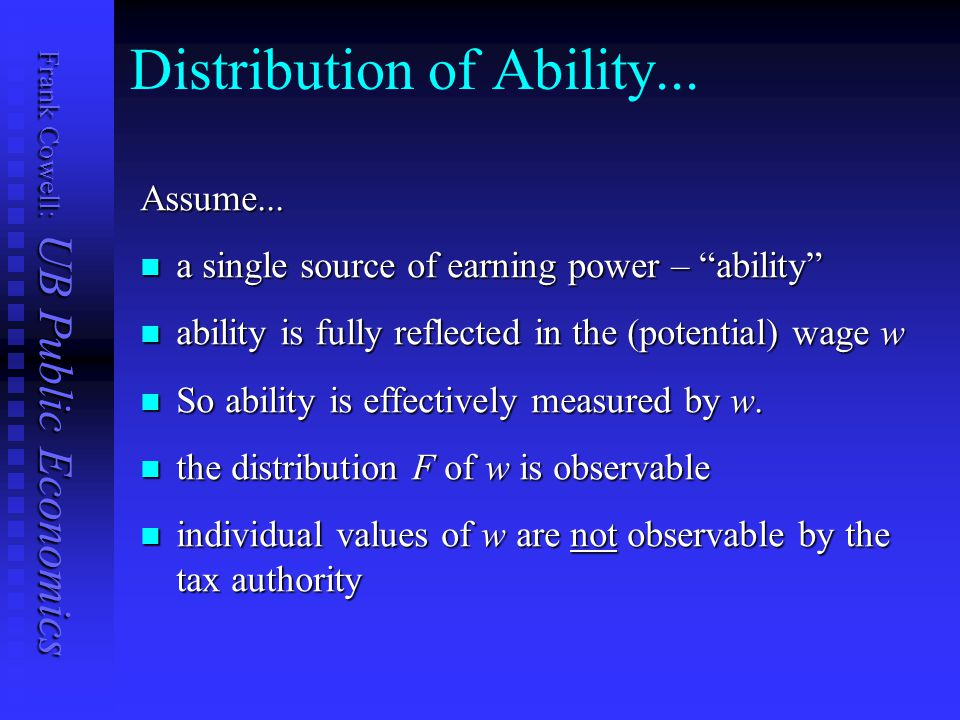 "Frank Cowell: UB Public Economics Distribution of Ability... Assume... a single source of earning power – ""ability"" a single source of earning power –"
