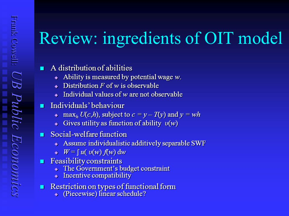 Frank Cowell: UB Public Economics Review: ingredients of OIT model A distribution of abilities A distribution of abilities  Ability is measured by potential wage w.