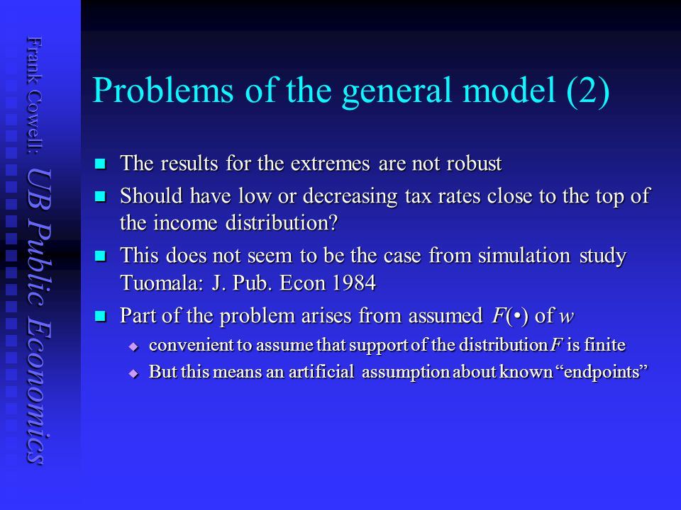 Frank Cowell: UB Public Economics Problems of the general model (2) The results for the extremes are not robust The results for the extremes are not r