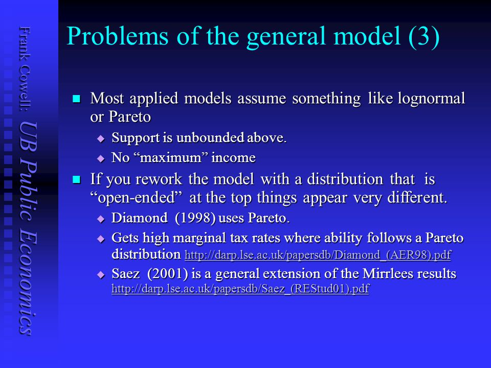 Frank Cowell: UB Public Economics Problems of the general model (3) Most applied models assume something like lognormal or Pareto Most applied models assume something like lognormal or Pareto  Support is unbounded above.