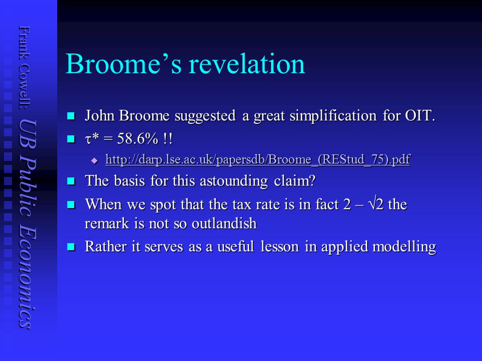 Frank Cowell: UB Public Economics John Broome suggested a great simplification for OIT. John Broome suggested a great simplification for OIT.  * = 58