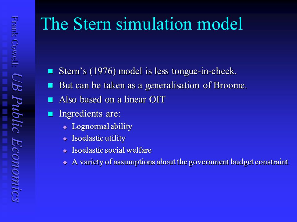 Frank Cowell: UB Public Economics The Stern simulation model Stern's (1976) model is less tongue-in-cheek.