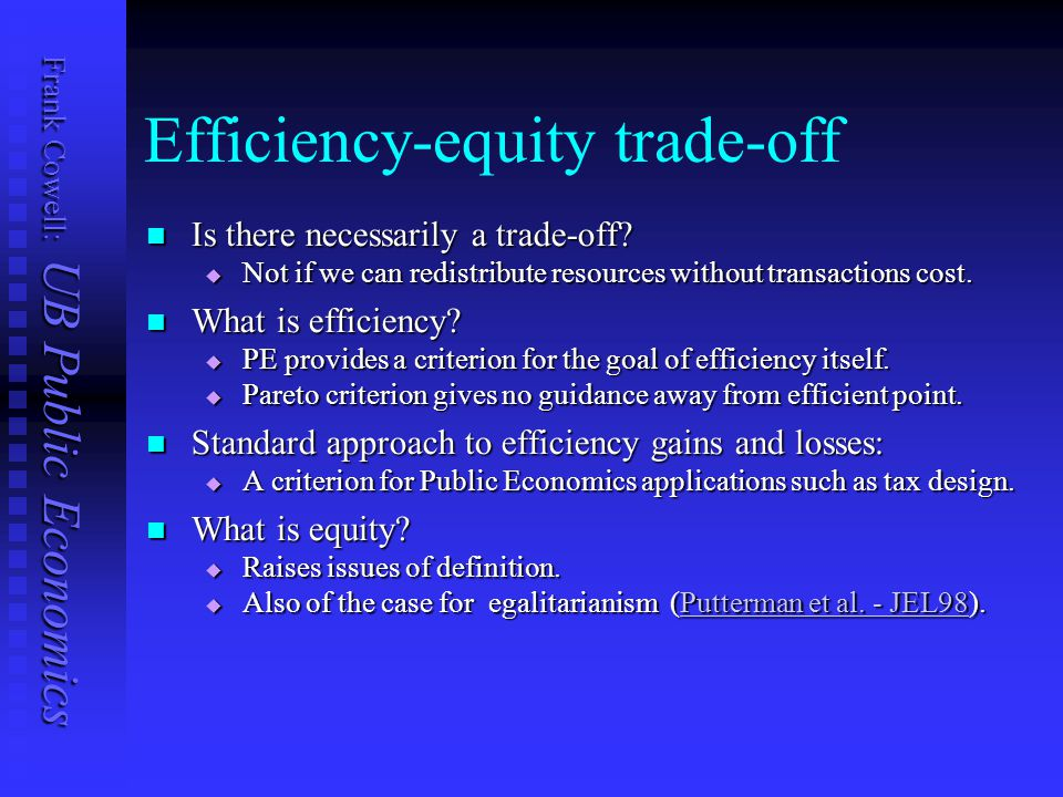 Frank Cowell: UB Public Economics Efficiency-equity trade-off Is there necessarily a trade-off? Is there necessarily a trade-off?  Not if we can redi