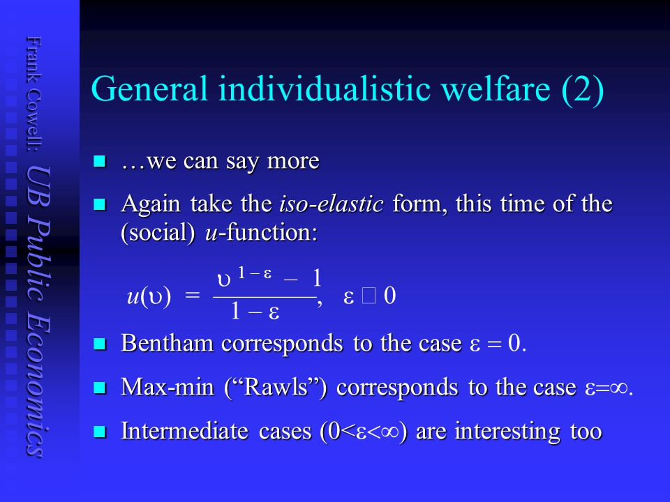Frank Cowell: UB Public Economics General individualistic welfare (2) …we can say more …we can say more Again take the iso-elastic form, this time of