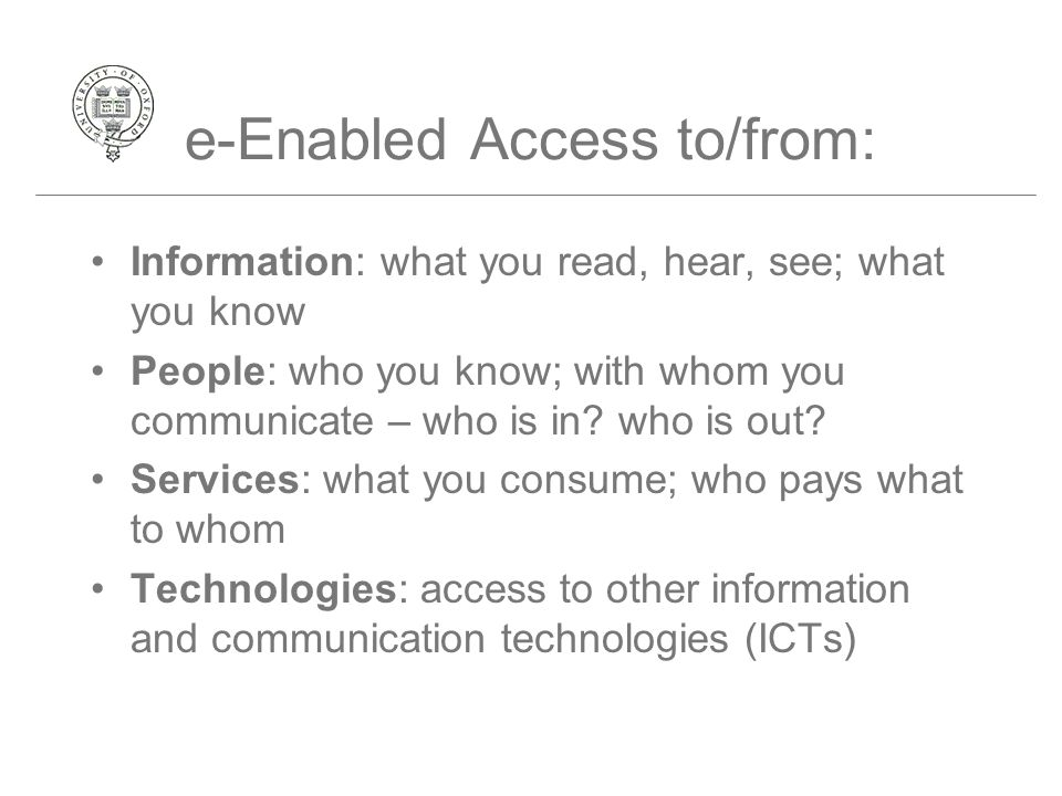 e-Enabled Access to/from: Information: what you read, hear, see; what you know People: who you know; with whom you communicate – who is in? who is out