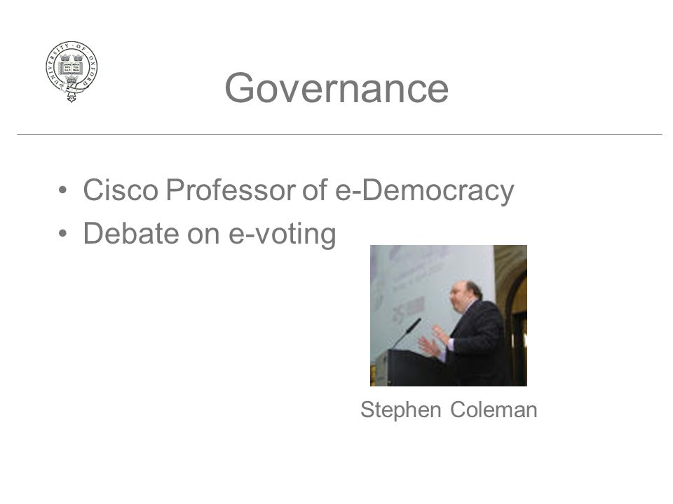 Governance Cisco Professor of e-Democracy Debate on e-voting Stephen Coleman