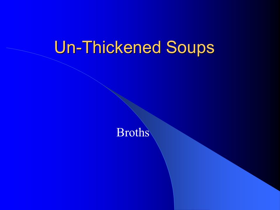 Un-Thickened Soups Broths