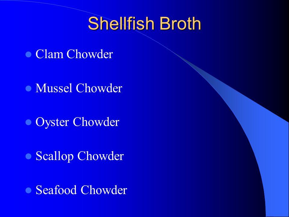 Shellfish Broth Clam Chowder Mussel Chowder Oyster Chowder Scallop Chowder Seafood Chowder