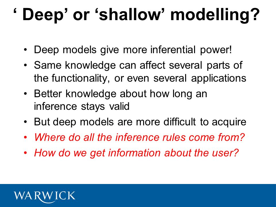 ' Deep' or 'shallow' modelling. Deep models give more inferential power.