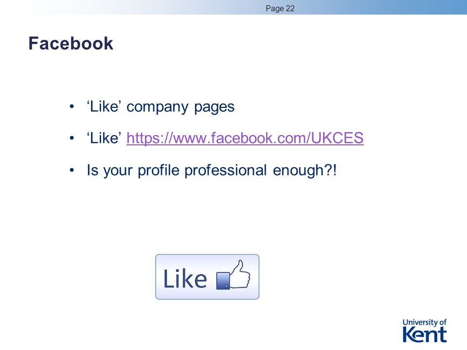 Facebook 'Like' company pages 'Like' https://www.facebook.com/UKCEShttps://www.facebook.com/UKCES Is your profile professional enough?.