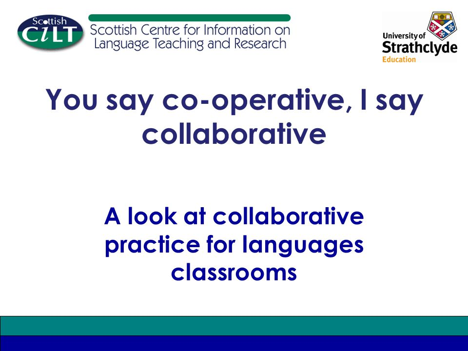 A look at collaborative practice for languages classrooms You say co-operative, I say collaborative