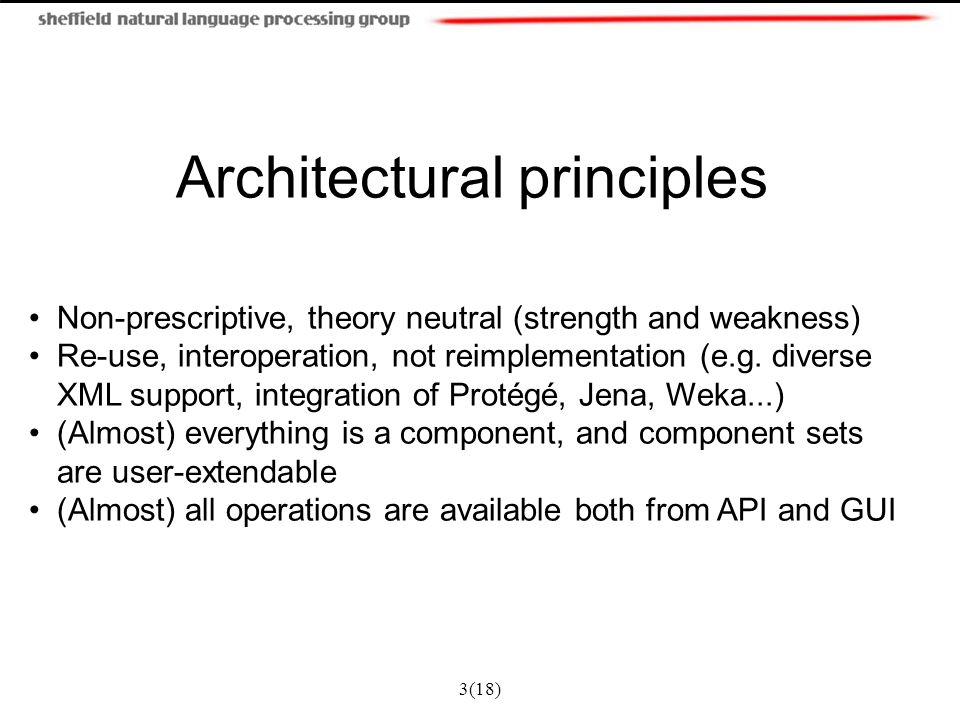 3(18) Architectural principles Non-prescriptive, theory neutral (strength and weakness) Re-use, interoperation, not reimplementation (e.g. diverse XML