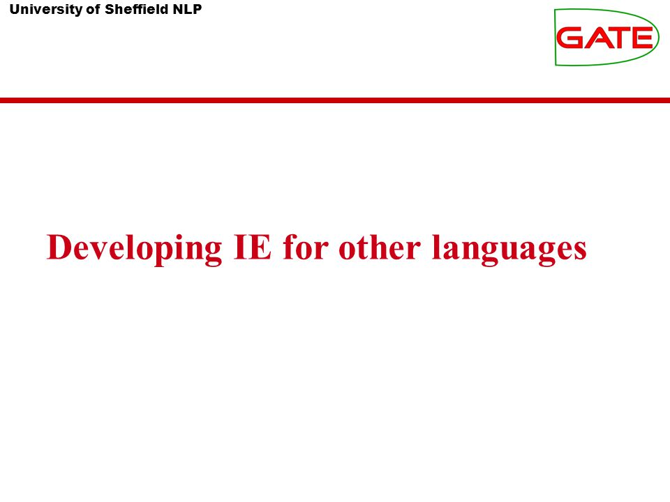 University of Sheffield NLP Developing IE for other languages