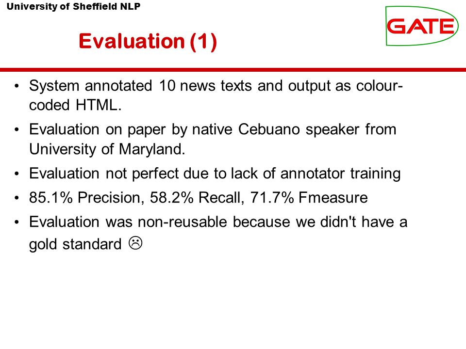 University of Sheffield NLP Evaluation (1) System annotated 10 news texts and output as colour- coded HTML.