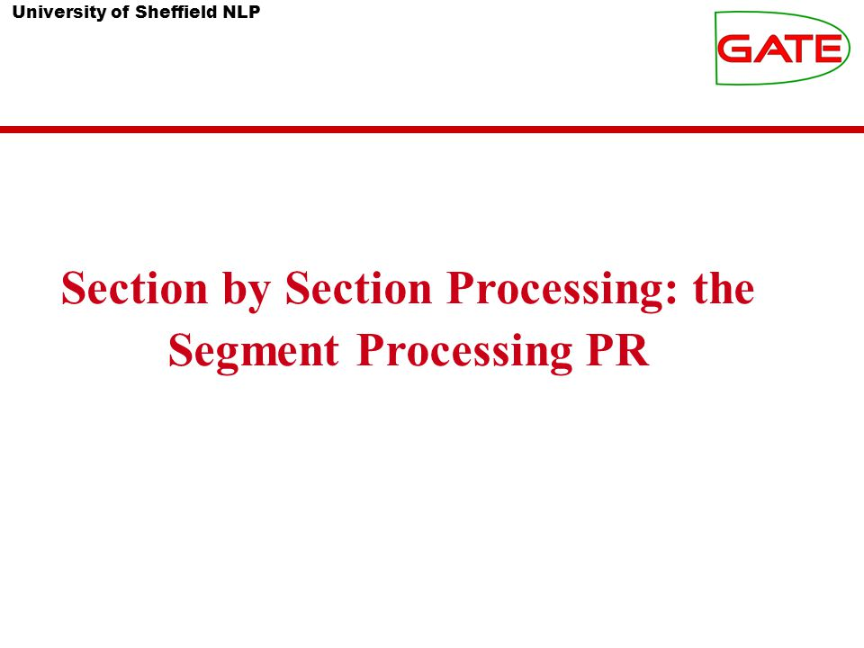 University of Sheffield NLP Section by Section Processing: the Segment Processing PR