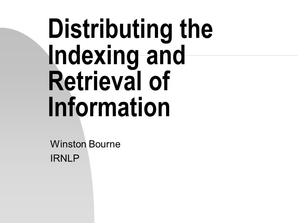 Introduction n Need for Distributed IR n How indices help n Controlling a distributed search n Using meta-data n Distributed IR solutions n Meta-search engines