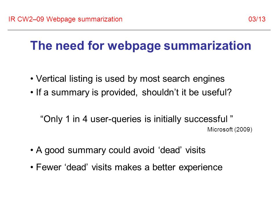 IR CW2–09 Webpage summarization 03/13 The need for webpage summarization Vertical listing is used by most search engines If a summary is provided, shouldn't it be useful.