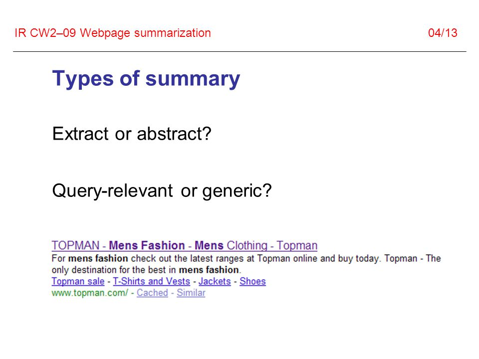 IR CW2–09 Webpage summarization 04/13 Types of summary Extract or abstract.