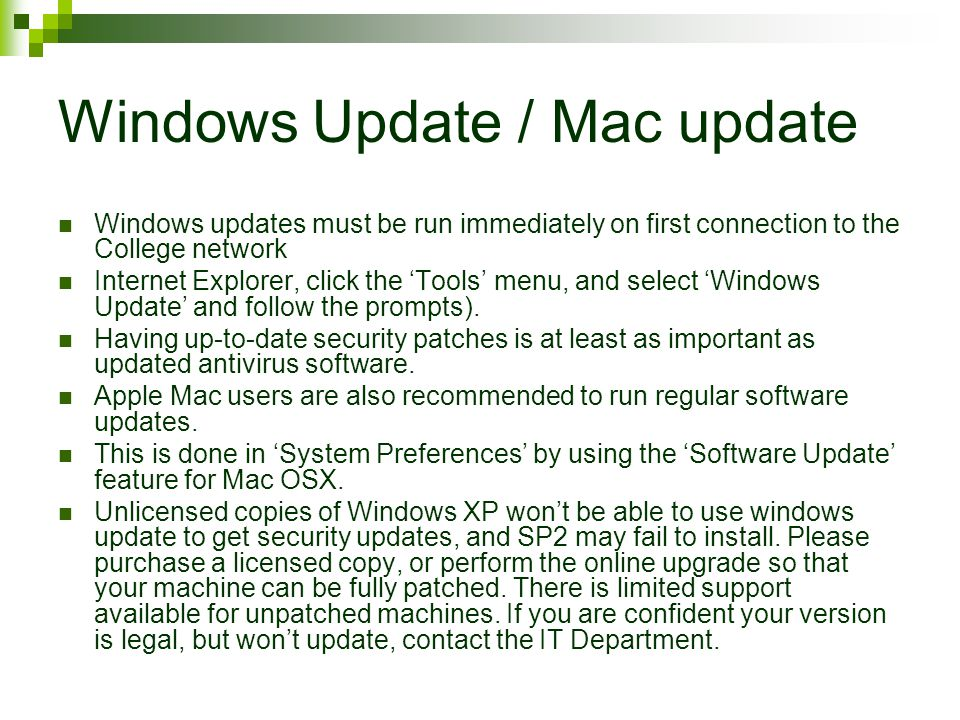 Windows Update / Mac update Windows updates must be run immediately on first connection to the College network Internet Explorer, click the 'Tools' menu, and select 'Windows Update' and follow the prompts).