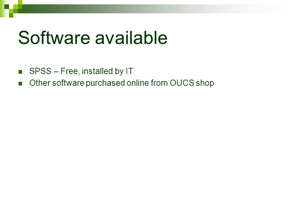 Software available SPSS – Free, installed by IT Other software purchased online from OUCS shop