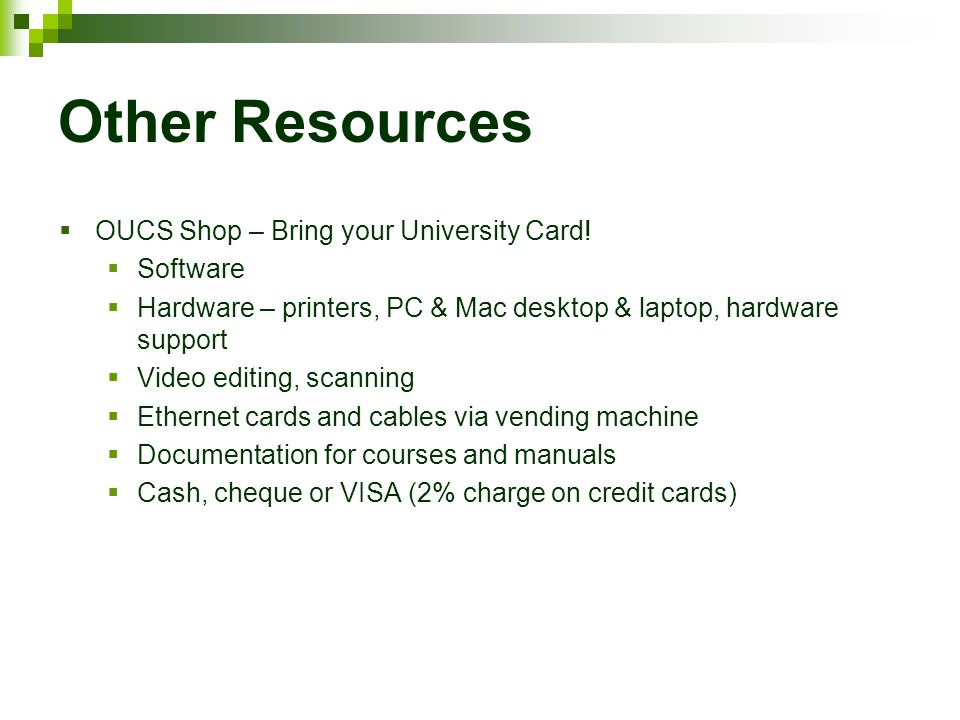 Other Resources  OUCS Shop – Bring your University Card.