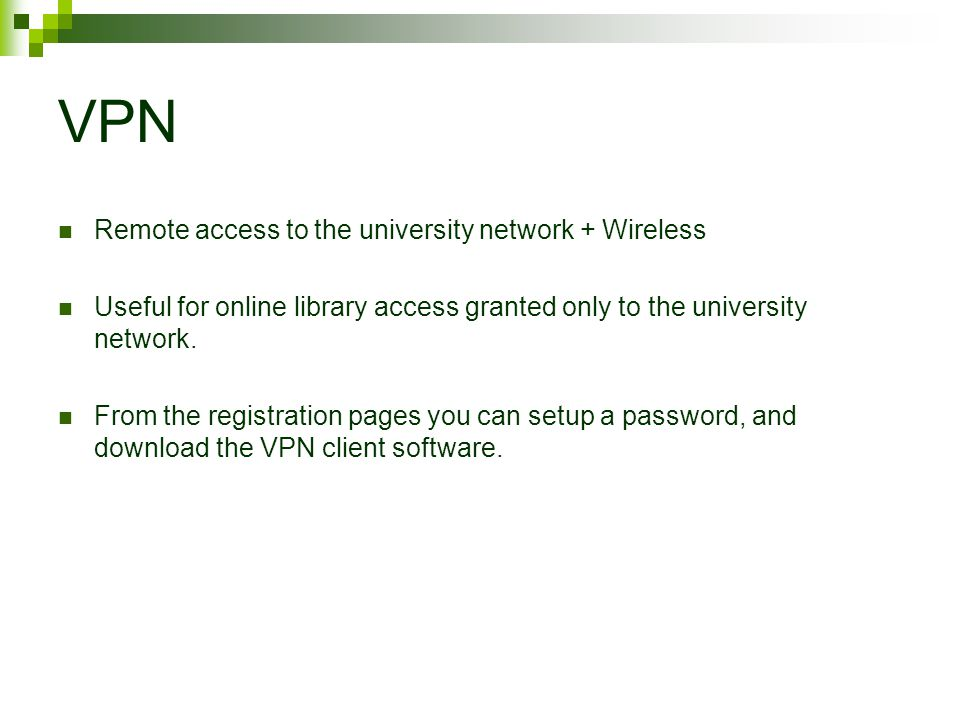VPN Remote access to the university network + Wireless Useful for online library access granted only to the university network.