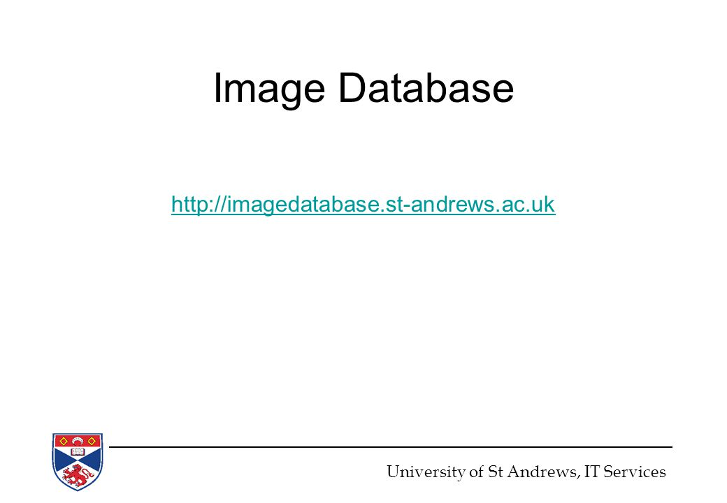 Image Database http://imagedatabase.st-andrews.ac.uk University of St Andrews, IT Services
