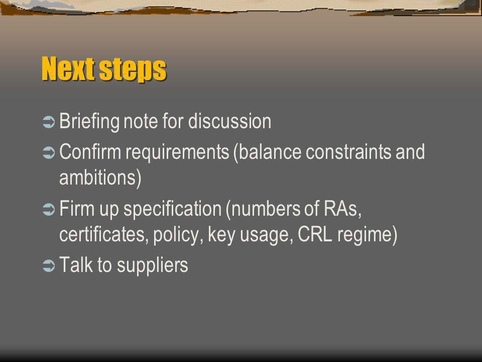 Next steps  Briefing note for discussion  Confirm requirements (balance constraints and ambitions)  Firm up specification (numbers of RAs, certific