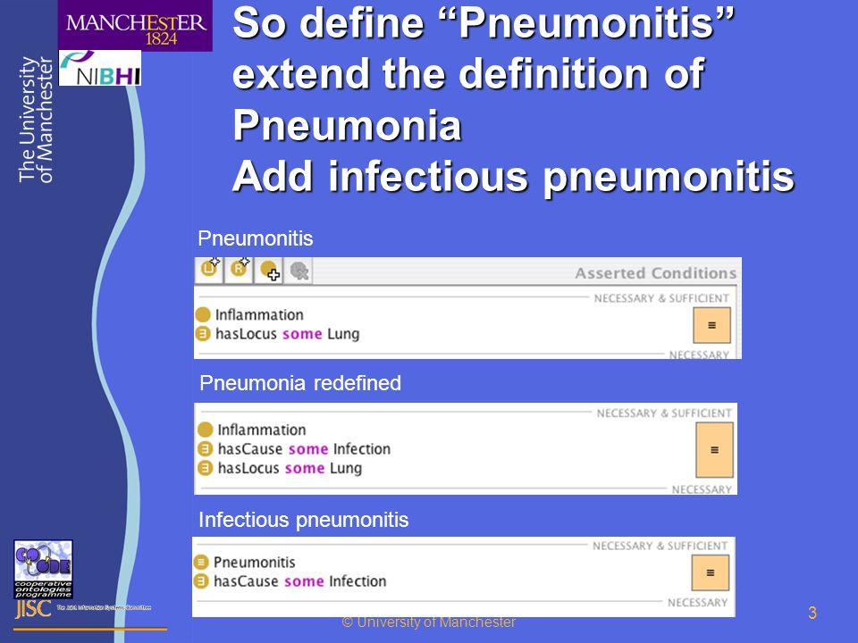 © University of Manchester 3 So define Pneumonitis extend the definition of Pneumonia Add infectious pneumonitis Pneumonitis Infectious pneumonitis Pneumonia redefined