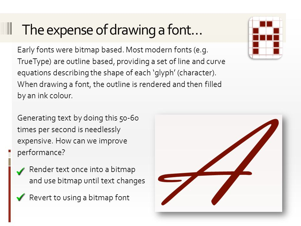 Early fonts were bitmap based. Most modern fonts (e.g.
