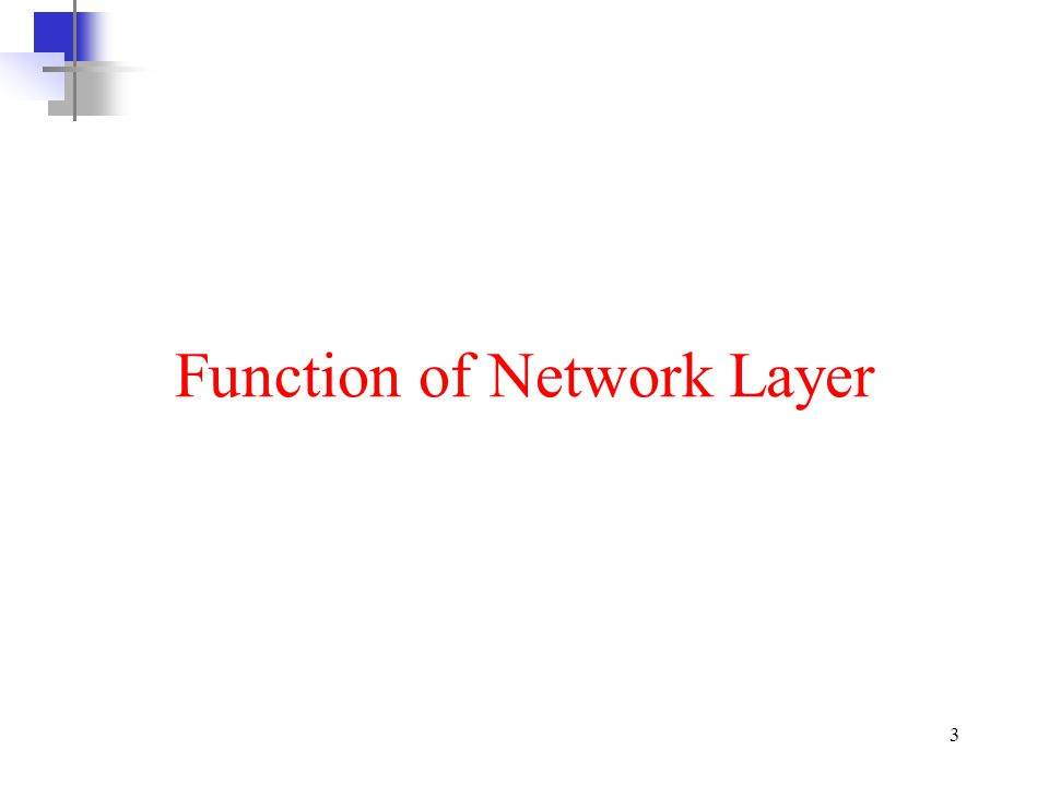 14 Network layer at the Destination Network layer at the Destination is responsible for address verification; it makes sure that Destination address on the packet is the same as the address of the receiving host.