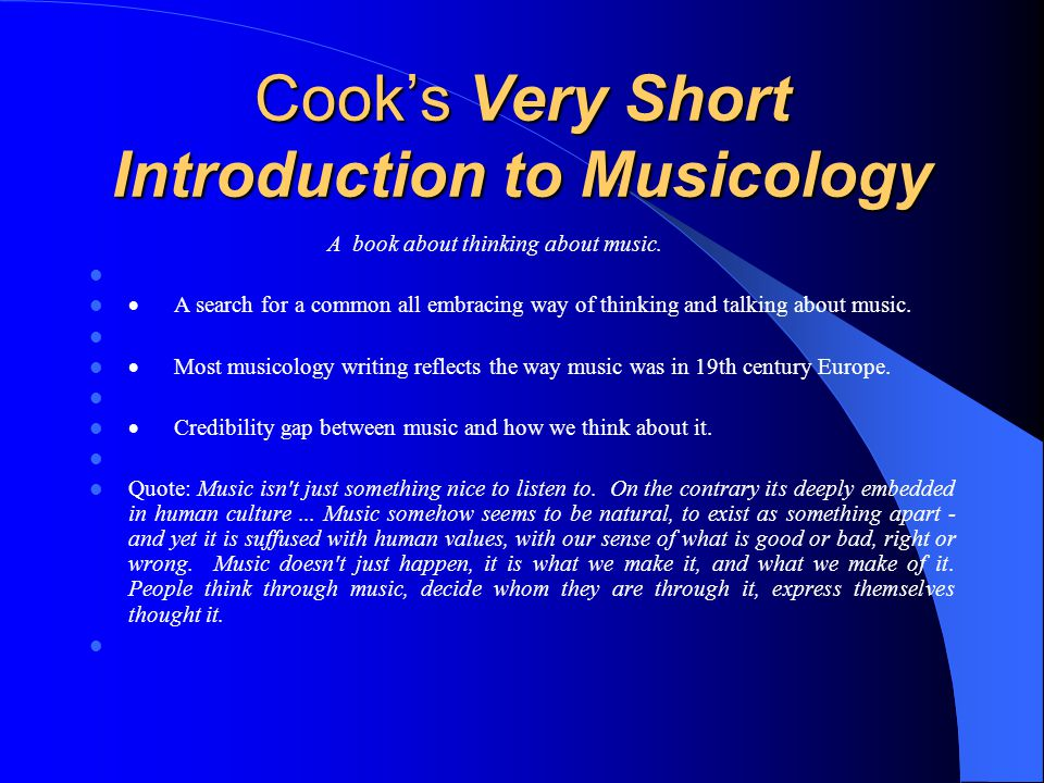Cook's Very Short Introduction to Musicology A book about thinking about music.