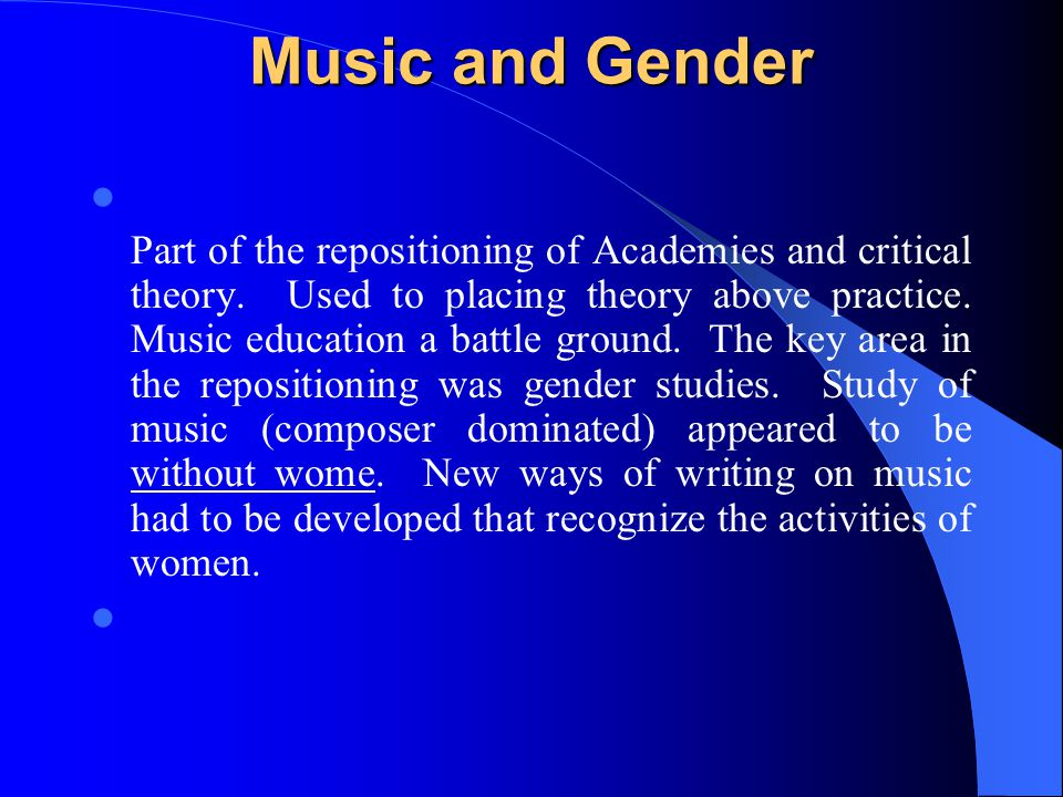 Music and Gender Music and Gender Part of the repositioning of Academies and critical theory.