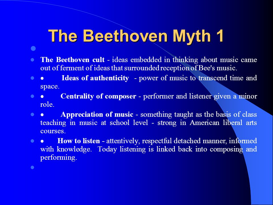 The Beethoven Myth 1 The Beethoven cult - ideas embedded in thinking about music came out of ferment of ideas that surrounded reception of Bee s music.