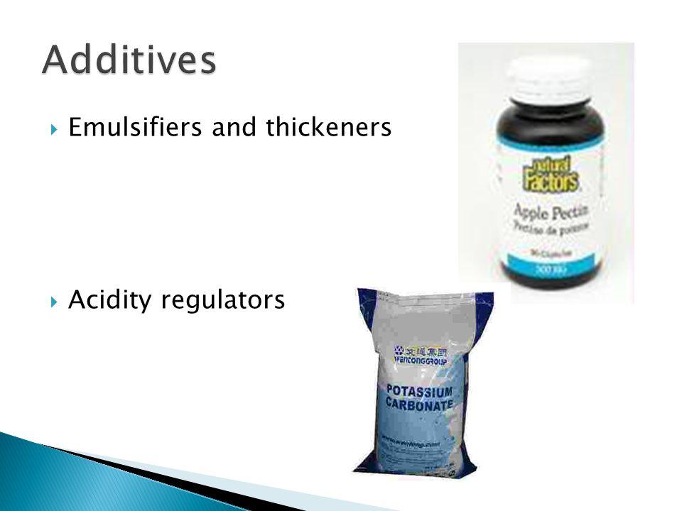  Emulsifiers and thickeners  Acidity regulators