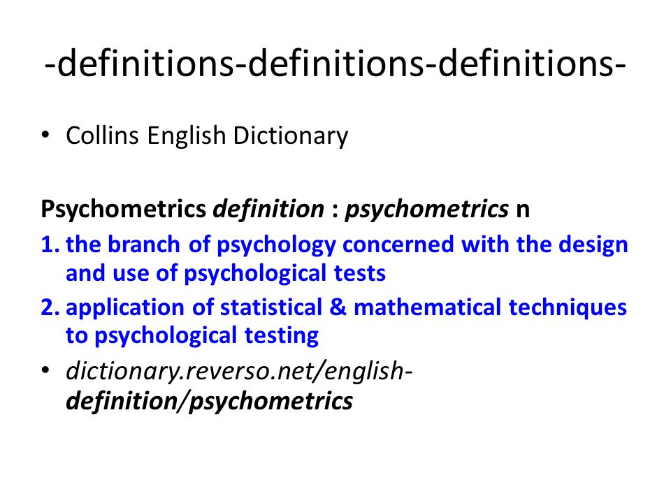 -definitions-definitions-definitions- Collins English Dictionary Psychometrics definition : psychometrics n 1.the branch of psychology concerned with