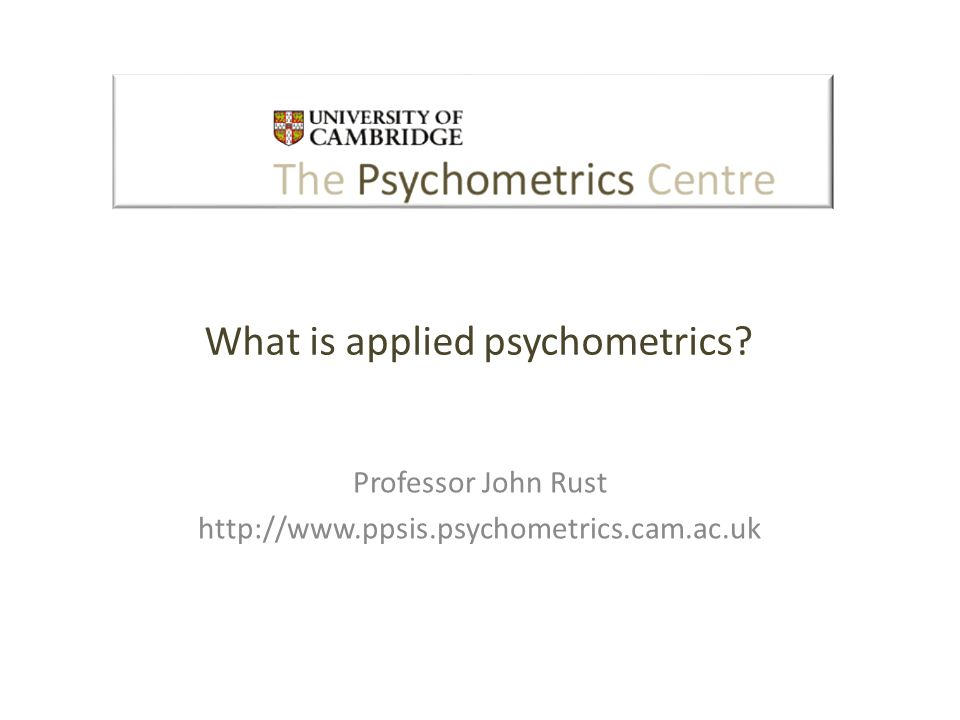 Overview About the Centre What is psychometrics.
