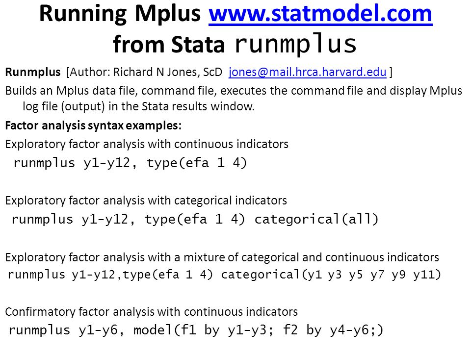 Running Mplus www.statmodel.com from Stata runmpluswww.statmodel.com Runmplus [Author: Richard N Jones, ScD jones@mail.hrca.harvard.edu ]jones@mail.hr