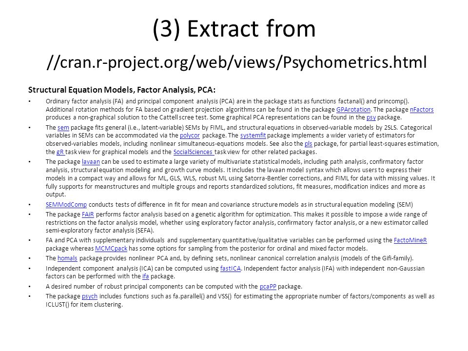 (3) Extract from //cran.r-project.org/web/views/Psychometrics.html Structural Equation Models, Factor Analysis, PCA: Ordinary factor analysis (FA) and