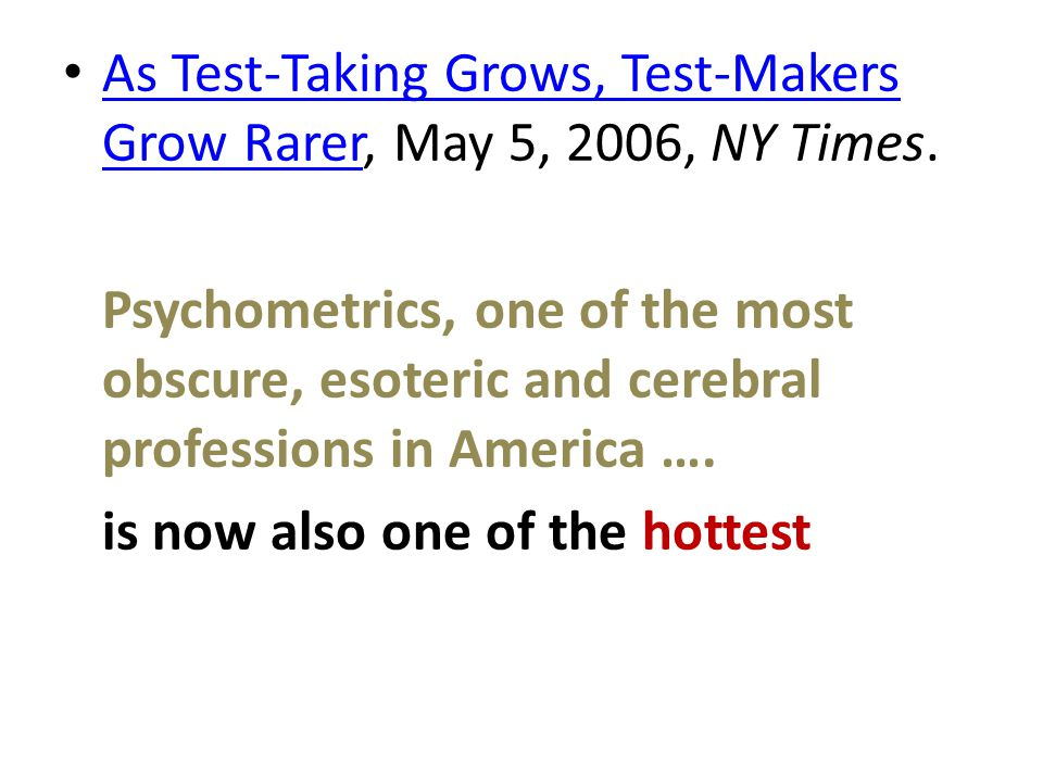 As Test-Taking Grows, Test-Makers Grow Rarer, May 5, 2006, NY Times. As Test-Taking Grows, Test-Makers Grow Rarer Psychometrics, one of the most obscu