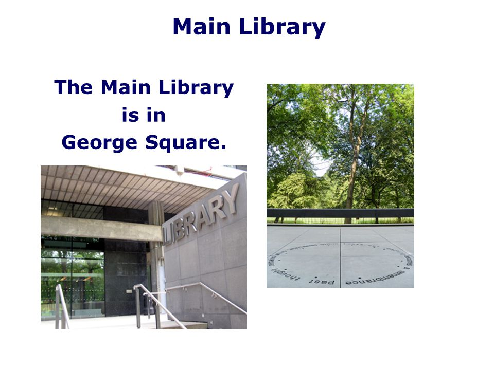 The Main Library is in George Square. Main Library