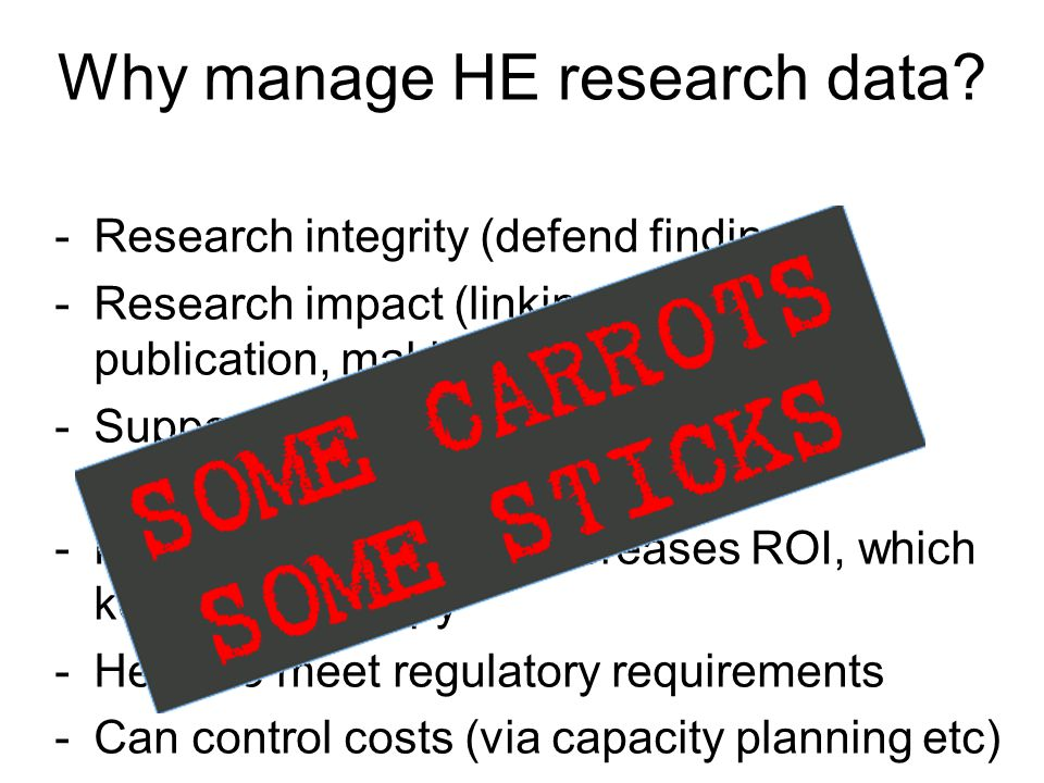 Why manage HE research data? -Research integrity (defend findings) -Research impact (linking data and publication, making data citable) -Supports / en