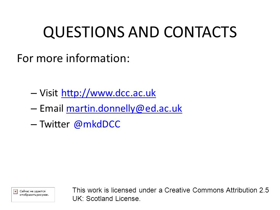 QUESTIONS AND CONTACTS For more information: – Visit   –  – This work is licensed under a Creative Commons Attribution 2.5 UK: Scotland License.